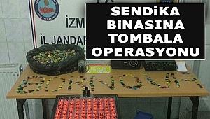 İzmir'de sendika binasına tombala operasyonu!