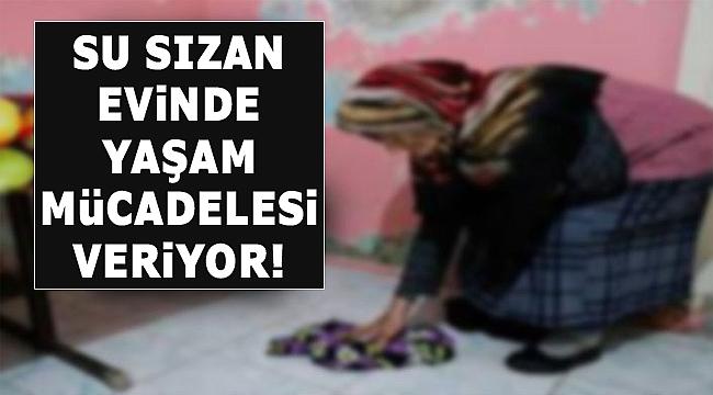 İzmir'de su sızdıran evinde yaşam mücadelesi veriyor!