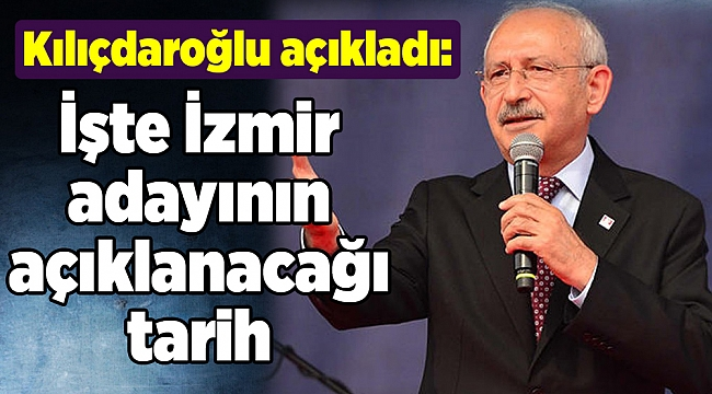 Kılıçdaroğlu açıkladı: İşte İzmir adayının açıklanacağı tarih
