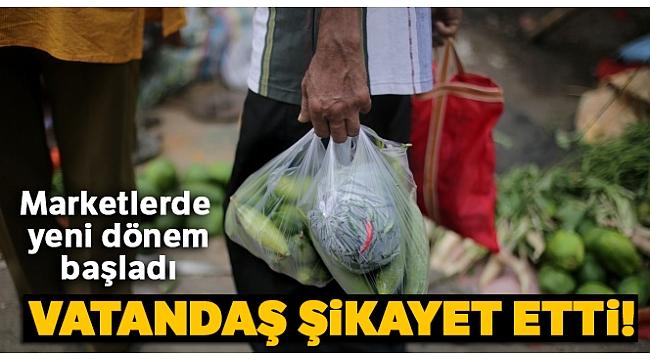 Marketlerde ücretli poşet uygulaması başladı! Vatandaş şikayet etti