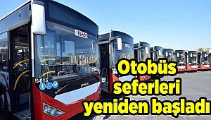 Otobüs seferleri yeniden başladı