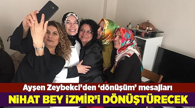Ayşen Zeybekci: İzmir dönüşecek