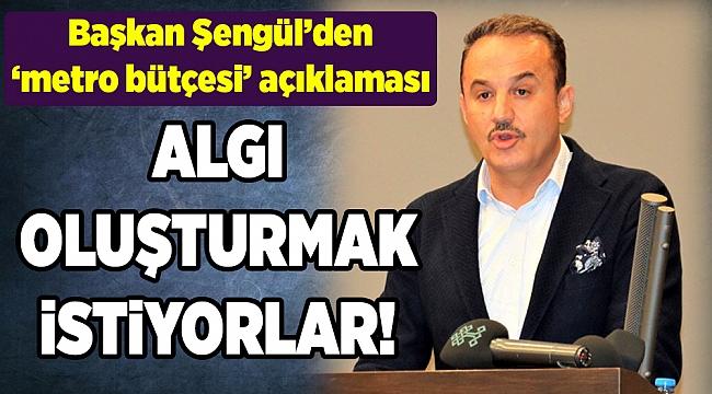 Başkan Şengül'den 'metro bütçesi' açıklaması