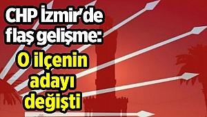 CHP İzmir'de flaş gelişme: O ilçenin adayı değişti