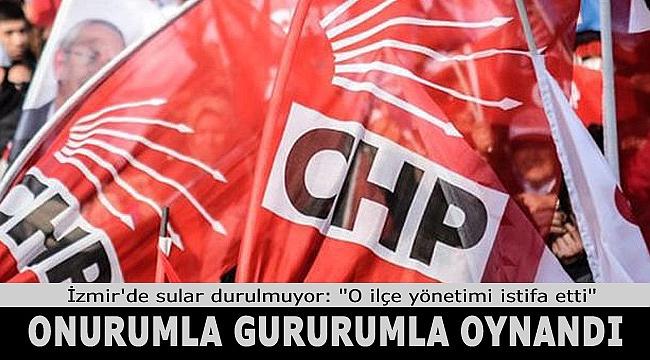 CHP'nin o ilçesinde tüm yönetim istifa etti! ''Onurumuz gururumuz...''