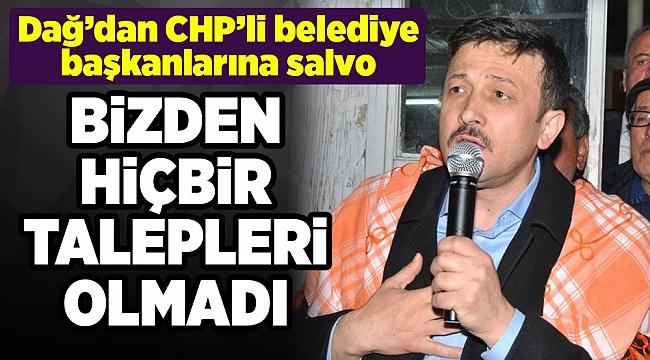 Hamza Dağ: CHP'li belediye başkanlarının bizden hiçbir talebi olmadı