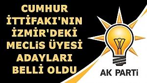 İŞTE CUMHUR İTTİFAKI'NIN İZMİR'DEKİ MECLİS ÜYESİ ADAYLARI