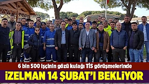 İZELMAN'a bağlı 6 bin 500 işçinin gözü TİS'te