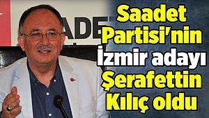 Saadet Partisi'nin İzmir adayı Şerafettin Kılıç oldu