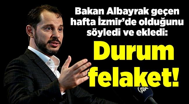 Bakan Albayrak: Geçen hafta İzmir'deydim, durum felaket!