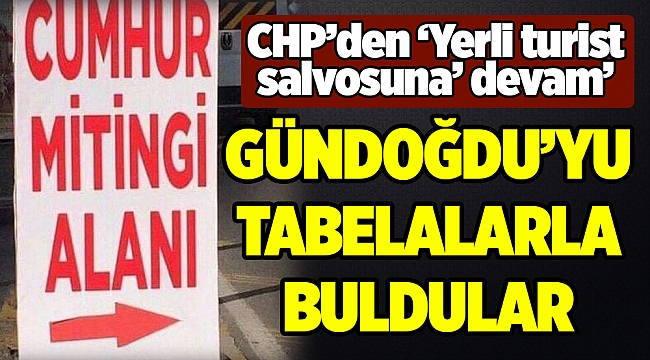 CHP'den 'Yerli turist' salvosuna devam: Gündoğdu'yu tabelalarla buldular