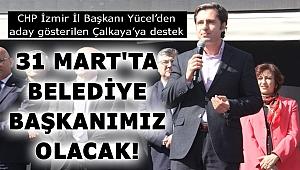 CHP İzmir İl Başkanı Yücel'den aday gösterilen Çalkaya'ya destek