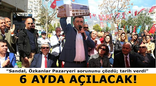 CHP'li Serdar Sandal'dan Özkanlar Pazaryeri müjdesi...
