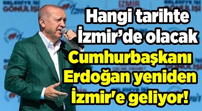 Cumhurbaşkanı Erdoğan yeniden İzmir'e geliyor!