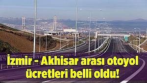 İzmir - Akhisar arası otoyol ücretleri belli oldu!