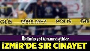 İzmir'de korkunç cinayet: Yol kenarında cesedi bulundu
