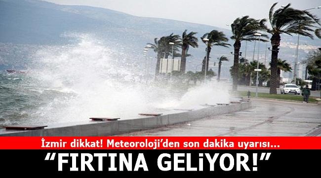 İzmir dikkat! Meteoroloji uyardı, fırtına geliyor!