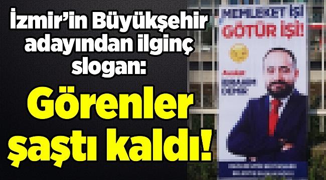 İzmir'in büyükşehir adayından ilginç slogan: Görenler şaştı kaldı!