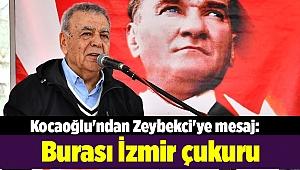 Kocaoğlu'ndan Zeybekci'ye mesaj: Burası İzmir çukuru