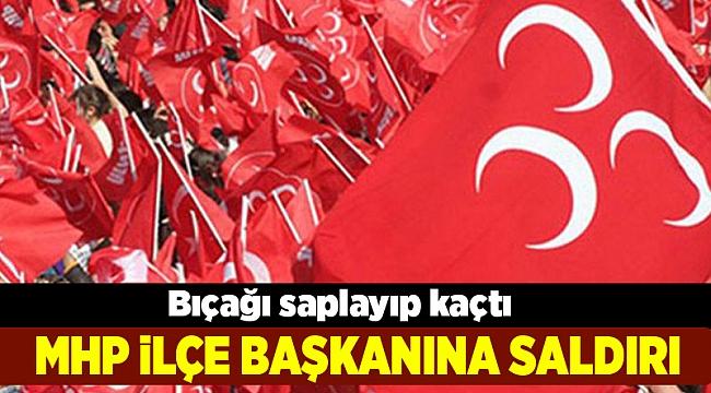 MHP İlçe Başkanı'na saldırı