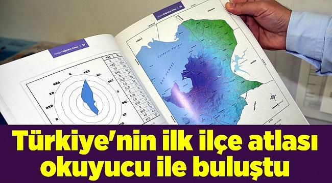 Türkiye'nin ilk ilçe atlası okuyucu ile buluştu