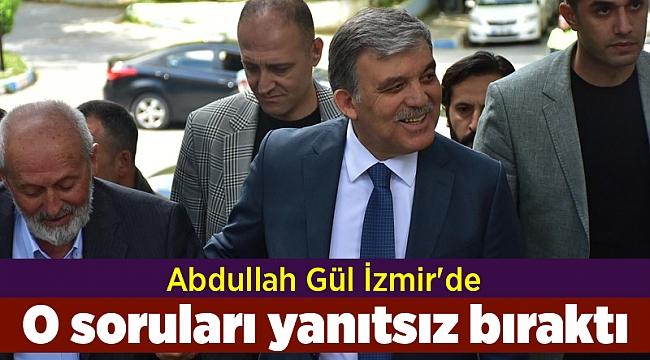 Abdullah Gül İzmir'de; O soruları yanıtsız bıraktı