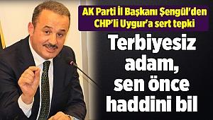 AK Parti İl Başkanı Şengül'den CHP'li Uygur'a sert tepki