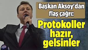 Başkan Aksoy'dan flaş çağrı: Protokoller hazır, gelsinler