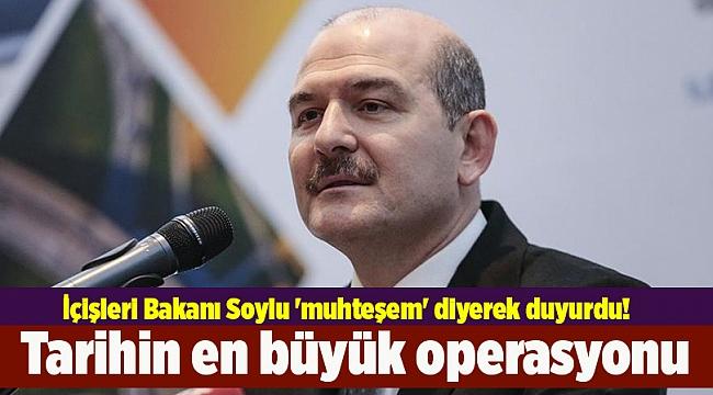 İçişleri Bakanı Soylu 'muhteşem' diyerek duyurdu! Tarihin en büyük operasyonu