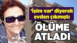 'İşim var' diyerek çıktığı çatıdan atlayan kadın öldü