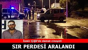 İzmir Çiğli'deki damat cinayetinin sır perdesi ortaya çıktı!