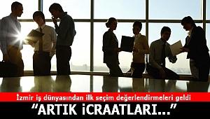 İzmir iş dünyasından ilk seçim değerlendirmeleri geldi