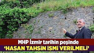 MHP İzmir İl Başkanı Veysel Şahin; Hasan Tahsin ismi verilsin