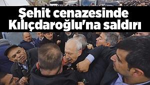 Şehit cenazesinde Kılıçdaroğlu'na saldırı