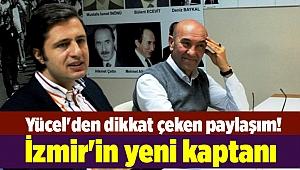 Yücel'den dikkat çeken paylaşım! İzmir'in yeni kaptanı