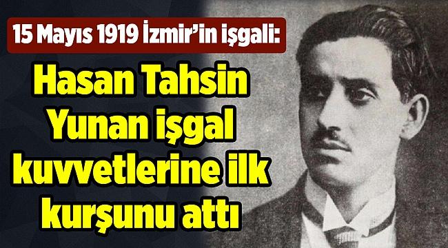 15 Mayıs 1919 İzmir'in işgali: Hasan Tahsin Yunan işgal kuvvetlerine ilk kurşunu attı
