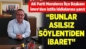 AK Parti Menderes İlçe Başkanı İmre'den istifa iddialarına yanıt