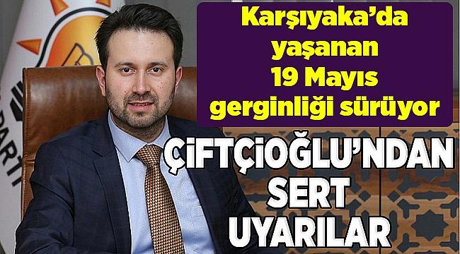 AK Partili Çiftçioğlu'ndan CHP'li Yıldırım'a tepki, Tugay'a uyarı