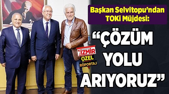 """Başkan Selvitopu'ndan TOKİ Müjdesi:""""ÇÖZÜM YOLU ARIYORUZ"""""""