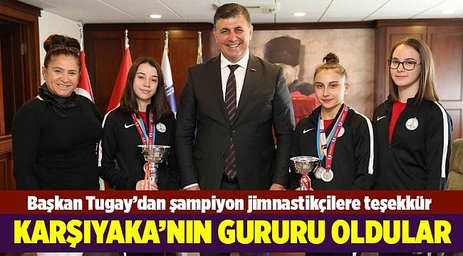Başkan Tugay'dan şampiyon jimnastikçilere teşekkür: Gururumuz oldunuz