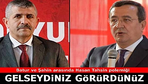 Batur ve Şahin arasında Hasan Tahsin polemiği: Gelseydiniz, görürdünüz