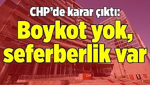 CHP'de karar çıktı: Boykot yok, seferberlik var