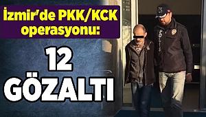 İzmir'de PKKKCK operasyonu: 12 gözaltı