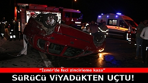 İzmir'de zincirleme kazada 1 sürücü viyadükten aşağı uçtu