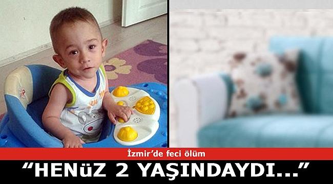 İzmir Kınık'ta acı ölüm! Henüz 2 yaşında hayatını kaybetti