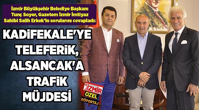 KADİFEKALE'YE TELEFERİK, ALSANCAK'A TRAFİK MÜJDESİ
