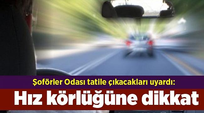 Şoförler Odası tatile çıkacakları uyardı: Hız körlüğüne dikkat