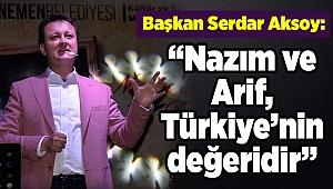 """Başkan Serdar Aksoy: """"Nazım ve Arif, Türkiye'nin değeridir"""""""