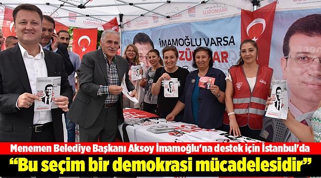 """""""İstanbul seçimi bir demokrasi mücadelesidir"""""""