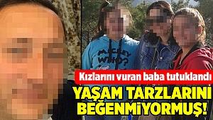 Kızlarını vuran baba tutuklandı